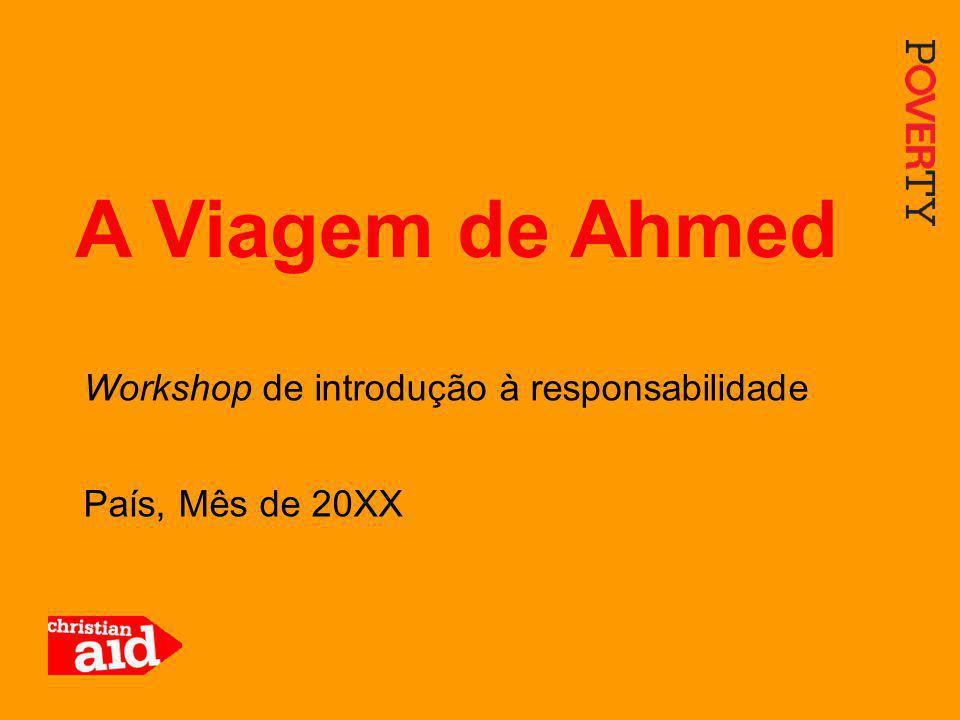 1 Workshop de introdução à responsabilidade País, Mês de 20XX A Viagem de Ahmed