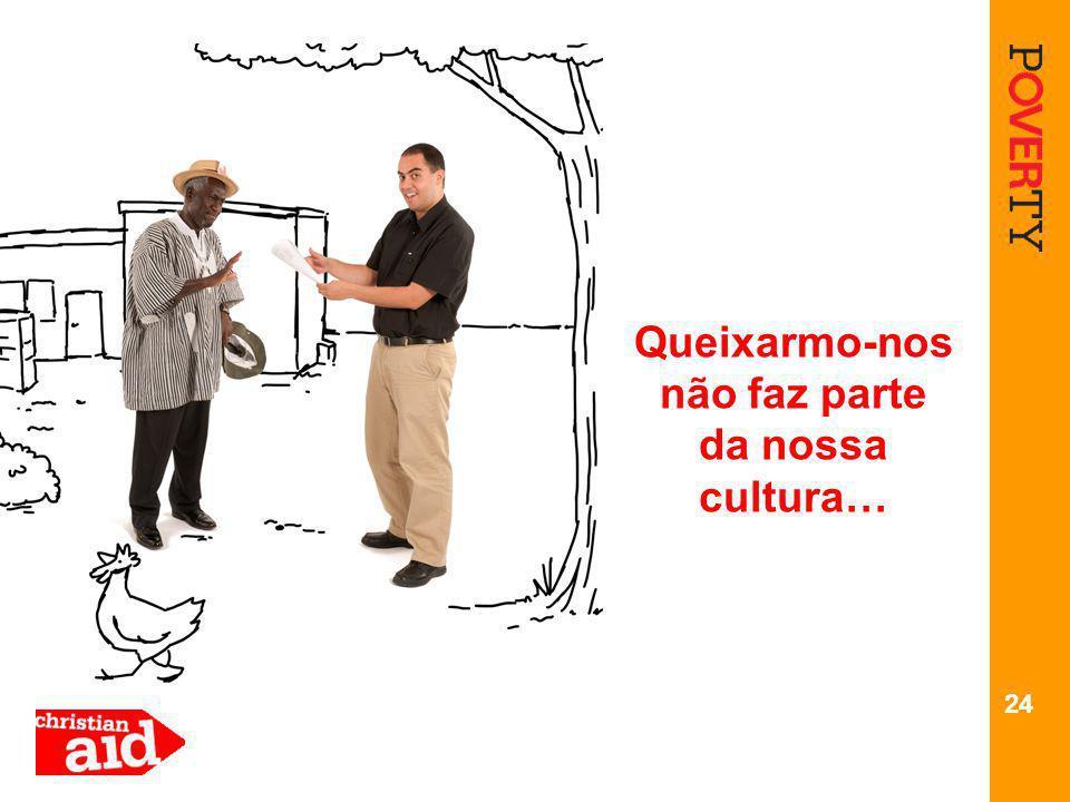 24 Queixarmo-nos não faz parte da nossa cultura…