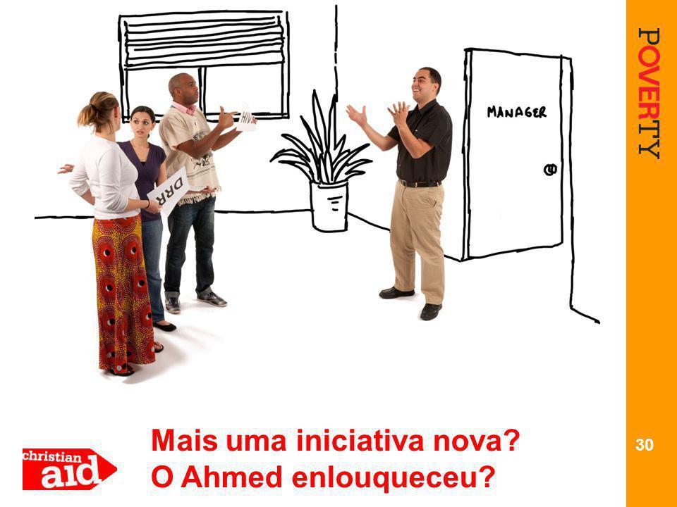 30 Mais uma iniciativa nova O Ahmed enlouqueceu