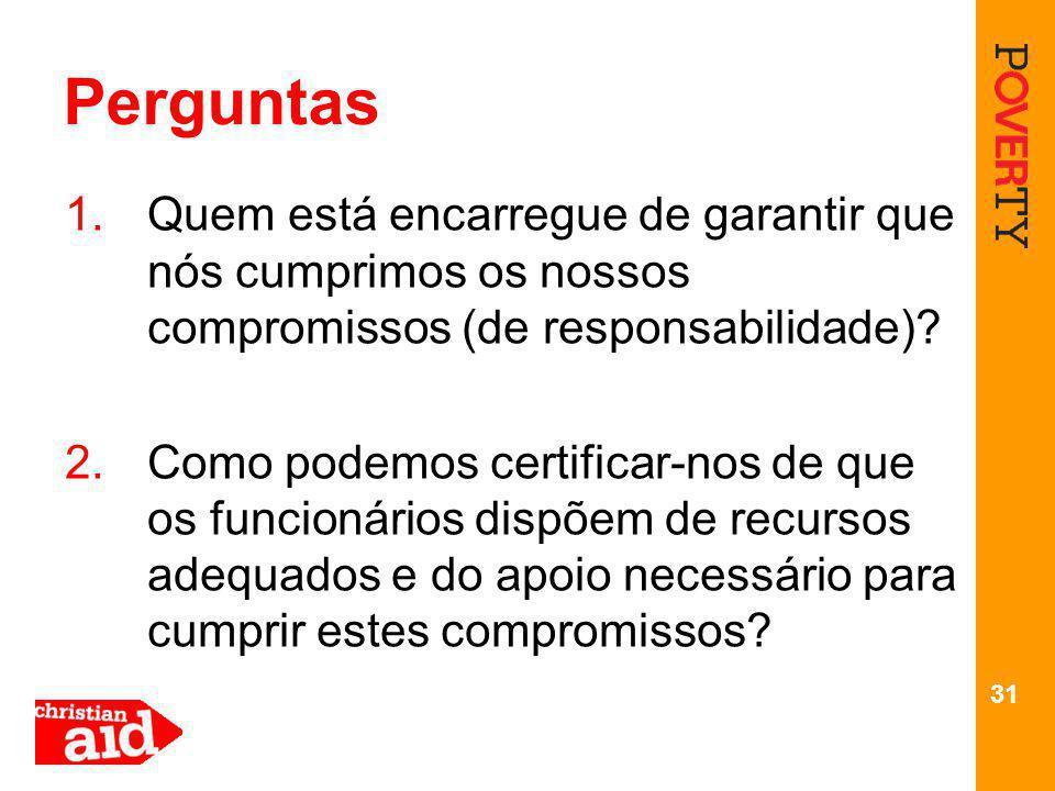 31 Perguntas 1.Quem está encarregue de garantir que nós cumprimos os nossos compromissos (de responsabilidade).