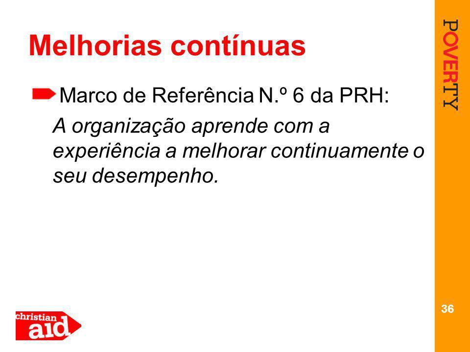 36 Melhorias contínuas Marco de Referência N.º 6 da PRH: A organização aprende com a experiência a melhorar continuamente o seu desempenho.