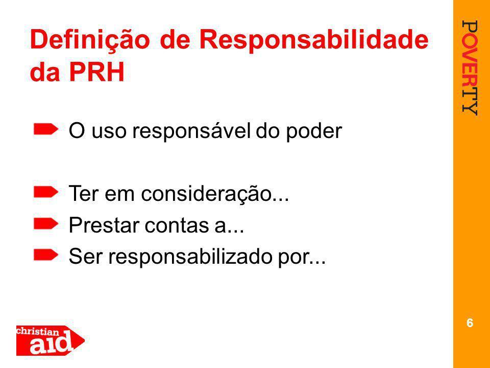 6 Definição de Responsabilidade da PRH O uso responsável do poder Ter em consideração...
