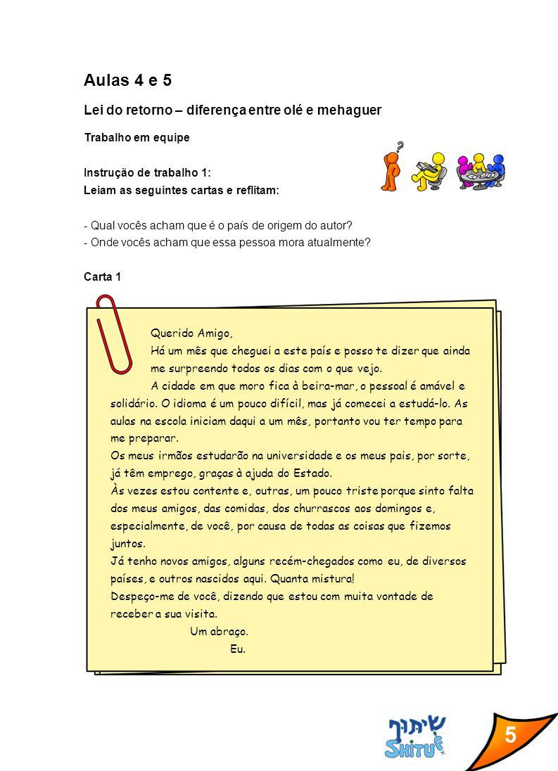 5 Aulas 4 e 5 Lei do retorno – diferença entre olé e mehaguer Trabalho em equipe Instrução de trabalho 1: Leiam as seguintes cartas e reflitam: - Qual