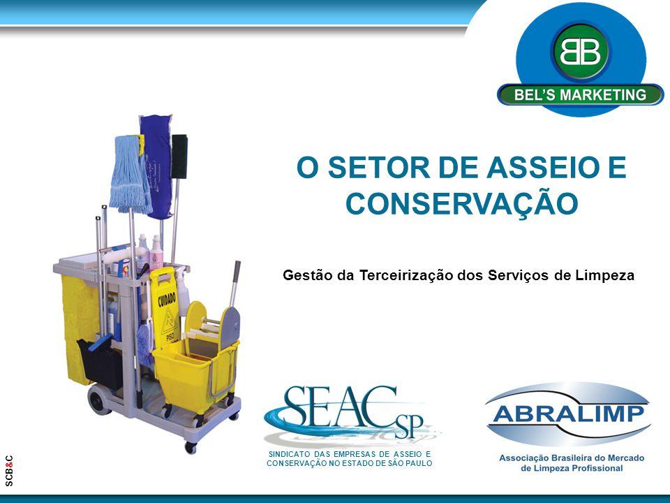 O SETOR DE ASSEIO E CONSERVAÇÃO Gestão da Terceirização dos Serviços de Limpeza SCB&C SINDICATO DAS EMPRESAS DE ASSEIO E CONSERVAÇÃO NO ESTADO DE SÃO