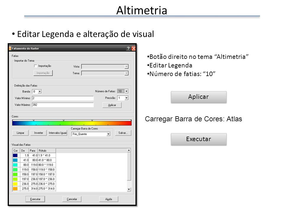 Altimetria Editar Legenda e alteração de visual Botão direito no tema Altimetria Editar Legenda Número de fatias: 10 Executar Aplicar Carregar Barra de Cores: Atlas