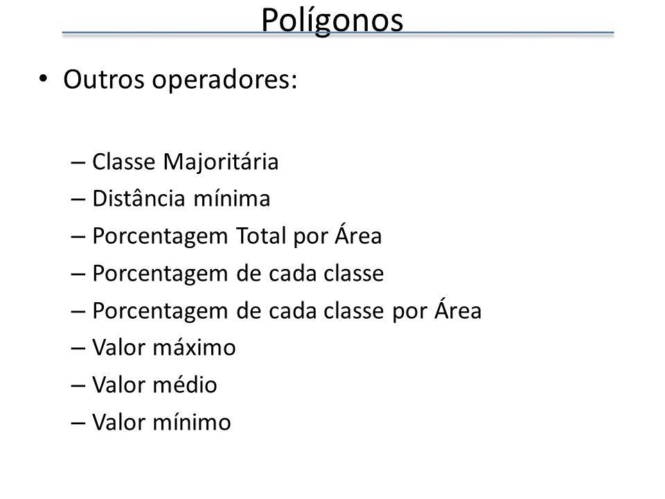 Polígonos Outros operadores: – Classe Majoritária – Distância mínima – Porcentagem Total por Área – Porcentagem de cada classe – Porcentagem de cada classe por Área – Valor máximo – Valor médio – Valor mínimo