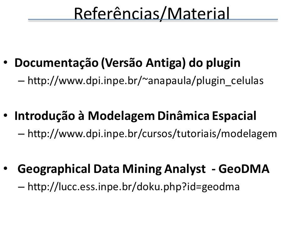Referências/Material Documentação (Versão Antiga) do plugin – http://www.dpi.inpe.br/~anapaula/plugin_celulas Introdução à Modelagem Dinâmica Espacial – http://www.dpi.inpe.br/cursos/tutoriais/modelagem Geographical Data Mining Analyst - GeoDMA – http://lucc.ess.inpe.br/doku.php?id=geodma