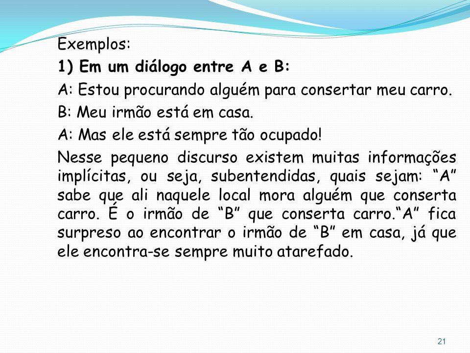 Exemplos: 1) Em um diálogo entre A e B: A: Estou procurando alguém para consertar meu carro. B: Meu irmão está em casa. A: Mas ele está sempre tão ocu