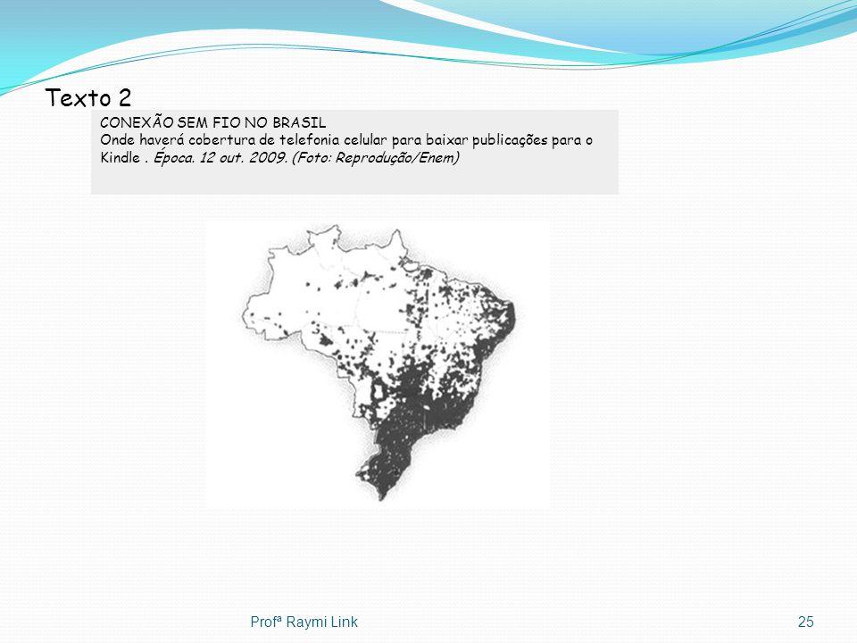 Texto 2 Profª Raymi Link25 CONEXÃO SEM FIO NO BRASIL Onde haverá cobertura de telefonia celular para baixar publicações para o Kindle. Época. 12 out.