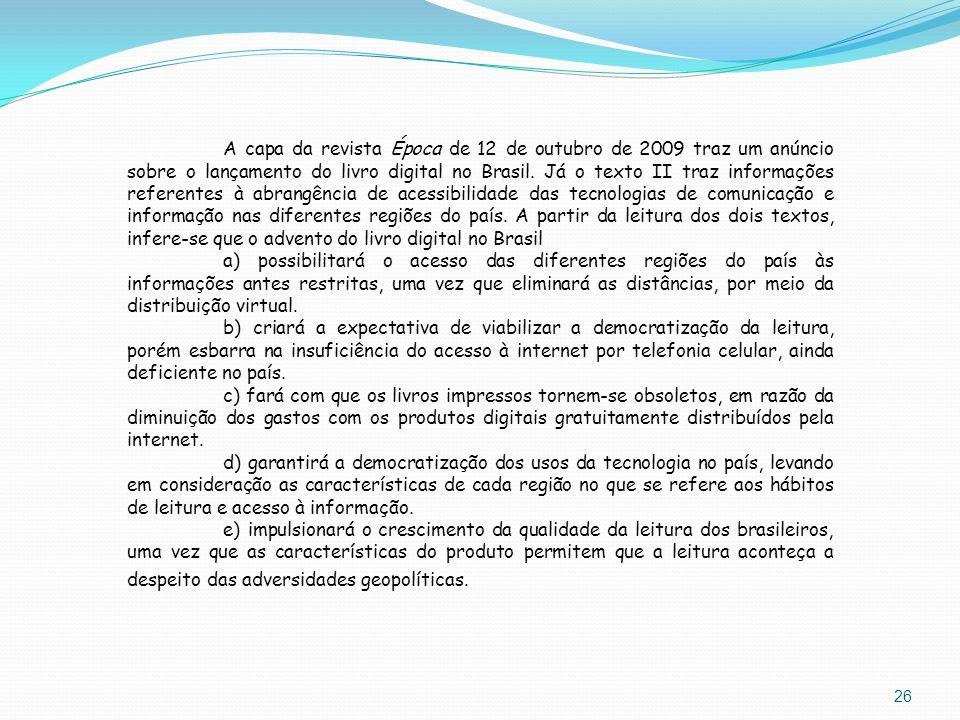 26 A capa da revista Época de 12 de outubro de 2009 traz um anúncio sobre o lançamento do livro digital no Brasil. Já o texto II traz informações refe