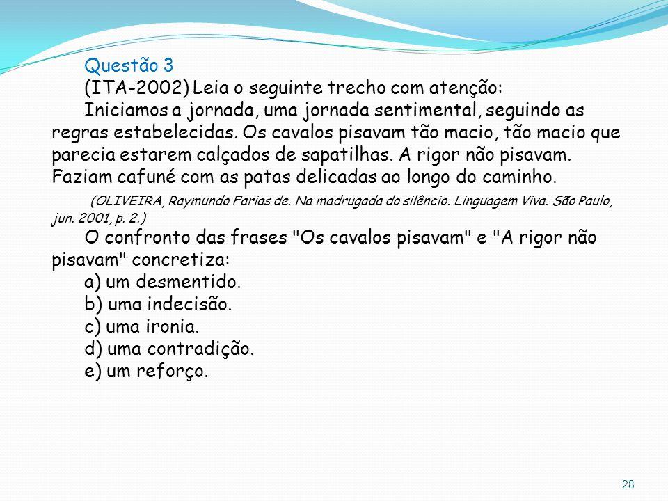 28 Questão 3 (ITA-2002) Leia o seguinte trecho com atenção: Iniciamos a jornada, uma jornada sentimental, seguindo as regras estabelecidas. Os cavalos