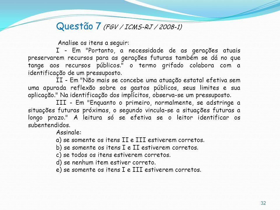 32 Questão 7 (FGV / ICMS-RJ / 2008-1) Analise os itens a seguir: I - Em