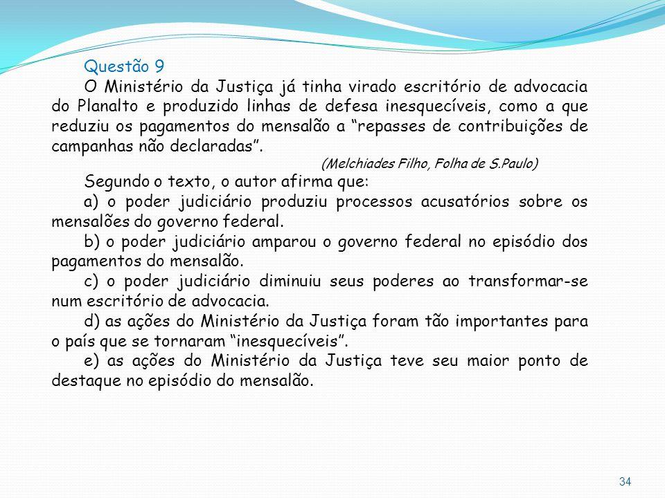 34 Questão 9 O Ministério da Justiça já tinha virado escritório de advocacia do Planalto e produzido linhas de defesa inesquecíveis, como a que reduzi