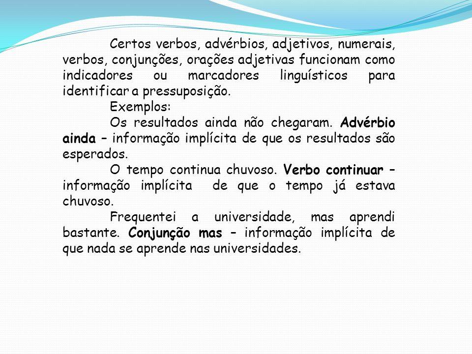 Certos verbos, advérbios, adjetivos, numerais, verbos, conjunções, orações adjetivas funcionam como indicadores ou marcadores linguísticos para identi