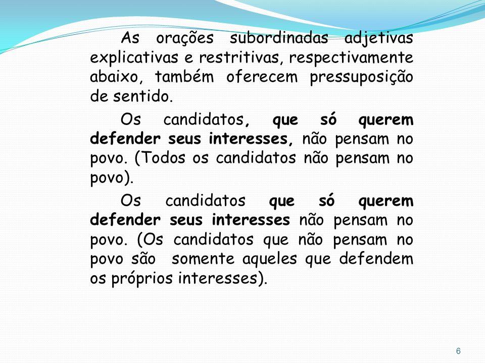 6 As orações subordinadas adjetivas explicativas e restritivas, respectivamente abaixo, também oferecem pressuposição de sentido. Os candidatos, que s