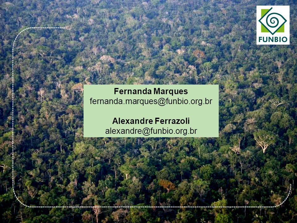 Fernanda Marques fernanda.marques@funbio.org.br Alexandre Ferrazoli alexandre@funbio.org.br
