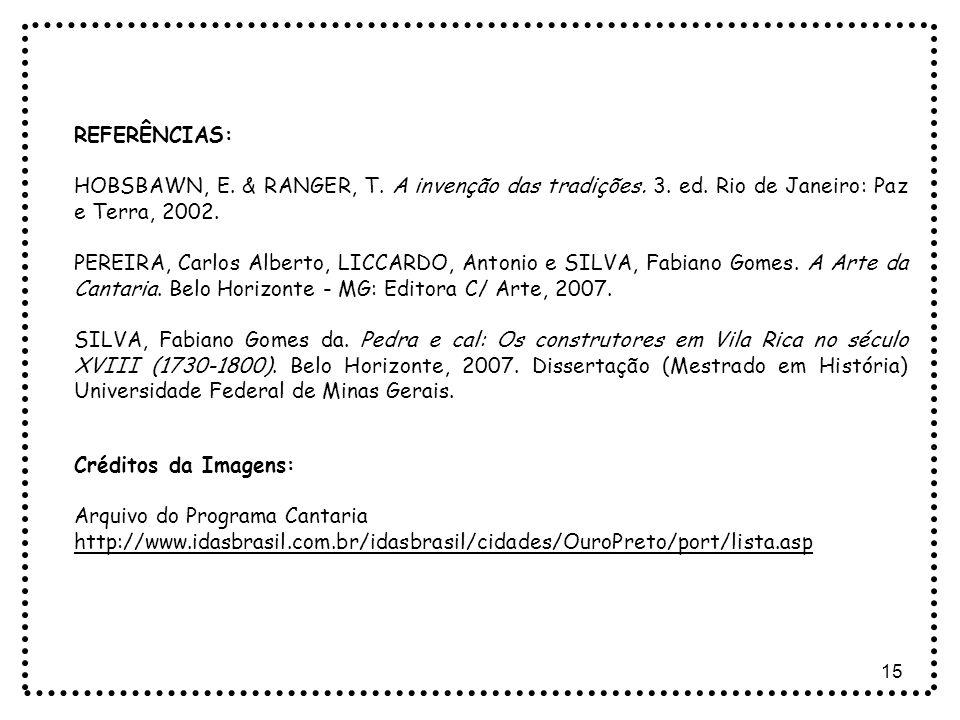 15 REFERÊNCIAS: HOBSBAWN, E. & RANGER, T. A invenção das tradições. 3. ed. Rio de Janeiro: Paz e Terra, 2002. PEREIRA, Carlos Alberto, LICCARDO, Anton