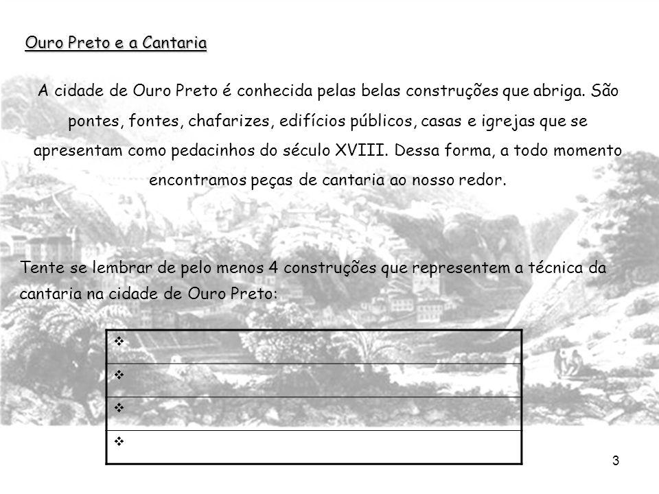 3 Ouro Preto e a Cantaria A cidade de Ouro Preto é conhecida pelas belas construções que abriga. São pontes, fontes, chafarizes, edifícios públicos, c