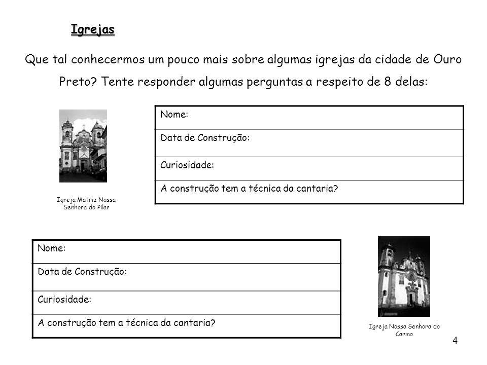 4 Que tal conhecermos um pouco mais sobre algumas igrejas da cidade de Ouro Preto? Tente responder algumas perguntas a respeito de 8 delas: Nome: Data