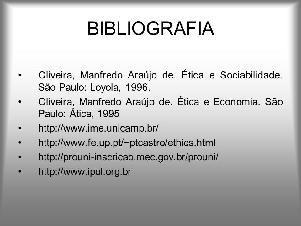 BIBLIOGRAFIA Oliveira, Manfredo Araújo de. Ética e Sociabilidade.