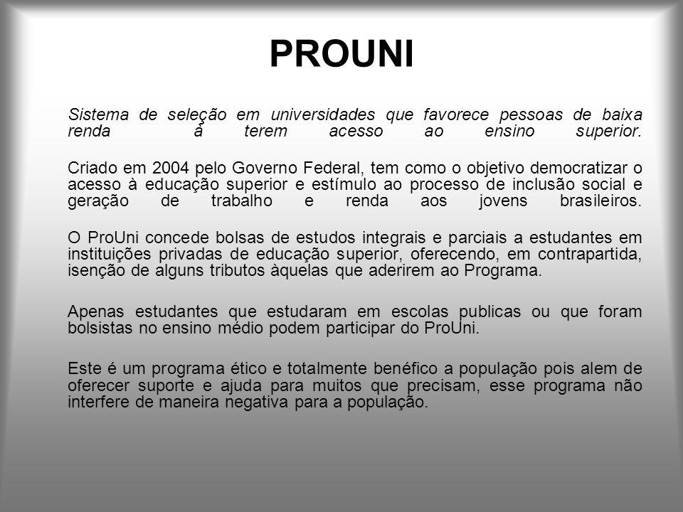 PROUNI Sistema de seleção em universidades que favorece pessoas de baixa renda à terem acesso ao ensino superior.