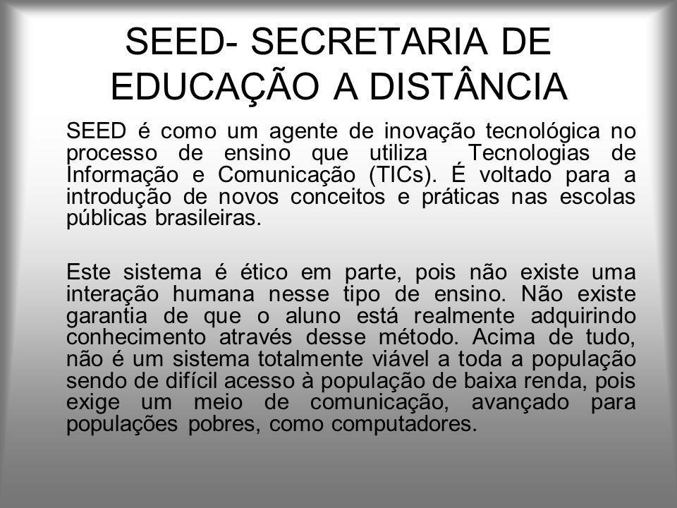 SEED- SECRETARIA DE EDUCAÇÃO A DISTÂNCIA SEED é como um agente de inovação tecnológica no processo de ensino que utiliza Tecnologias de Informação e Comunicação (TICs).