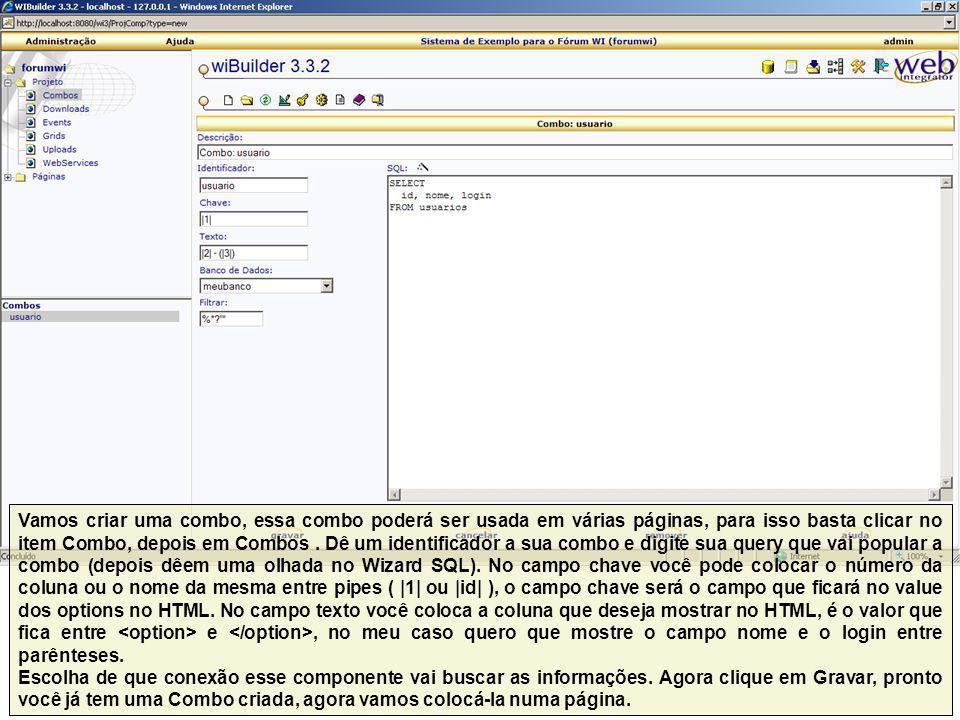 Vamos criar uma combo, essa combo poderá ser usada em várias páginas, para isso basta clicar no item Combo, depois em Combos. Dê um identificador a su