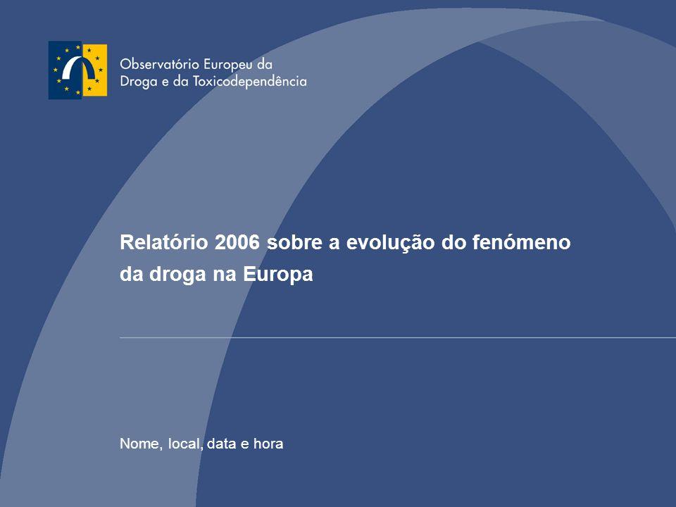 Relatório 2006 sobre a evolução do fenómeno da droga na Europa Nome, local, data e hora