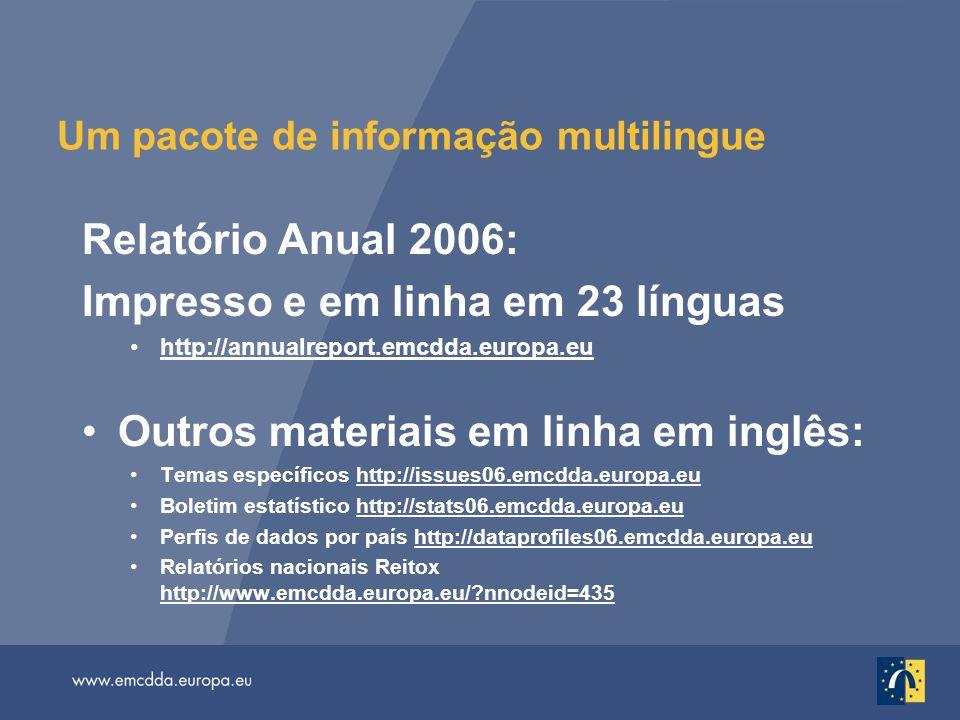 Um pacote de informação multilingue Relatório Anual 2006: Impresso e em linha em 23 línguas http://annualreport.emcdda.europa.eu Outros materiais em l