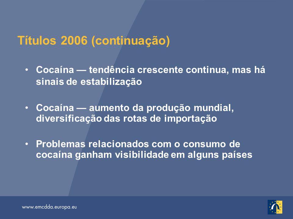 Títulos 2006 (continuação) Cocaína — tendência crescente continua, mas há sinais de estabilização Cocaína — aumento da produção mundial, diversificaçã