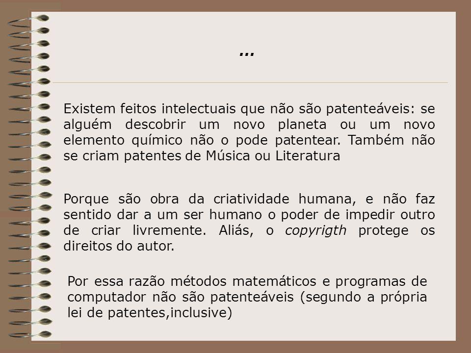 Existem feitos intelectuais que não são patenteáveis: se alguém descobrir um novo planeta ou um novo elemento químico não o pode patentear.