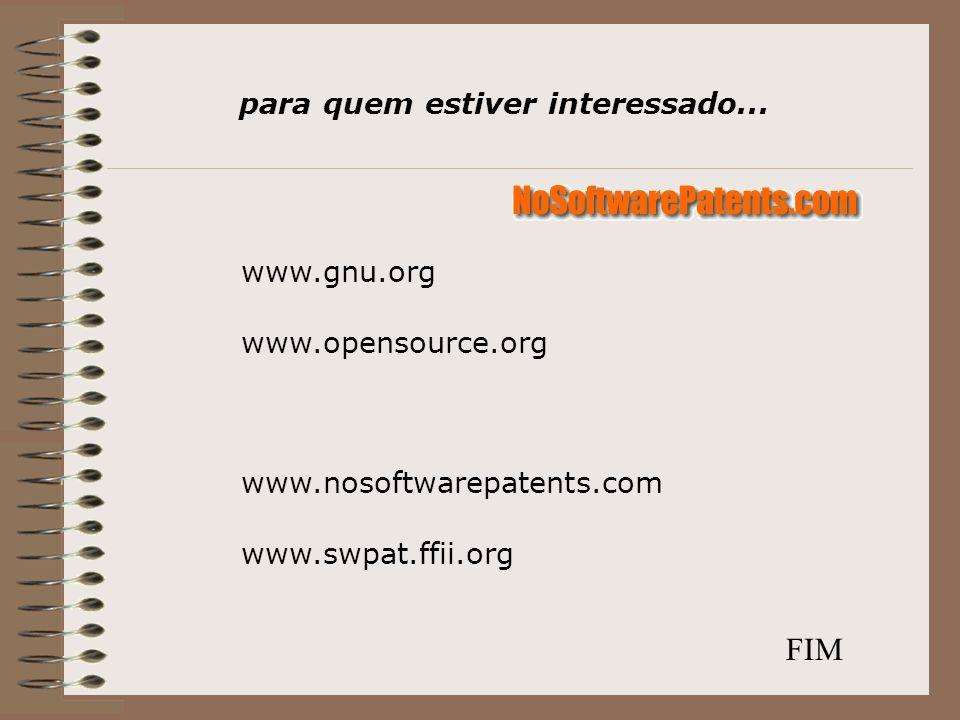 www.gnu.org www.opensource.org www.nosoftwarepatents.com www.swpat.ffii.org para quem estiver interessado...