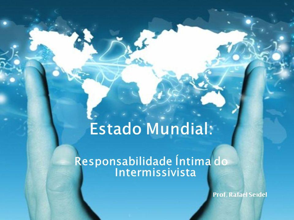 Prof. Rafael Seidel Estado Mundial: Responsabilidade Íntima do Intermissivista