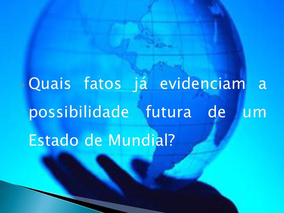  Quais fatos já evidenciam a possibilidade futura de um Estado de Mundial