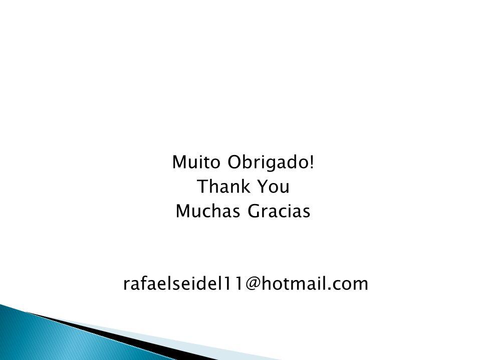 Muito Obrigado! Thank You Muchas Gracias rafaelseidel11@hotmail.com