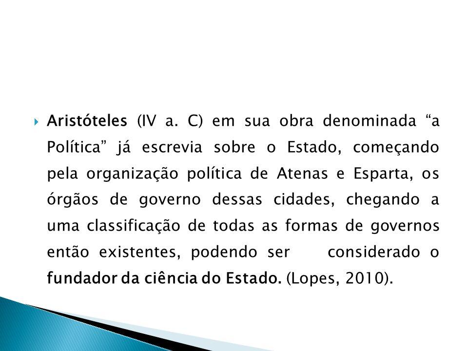""" Aristóteles (IV a. C) em sua obra denominada """"a Política"""" já escrevia sobre o Estado, começando pela organização política de Atenas e Esparta, os ór"""
