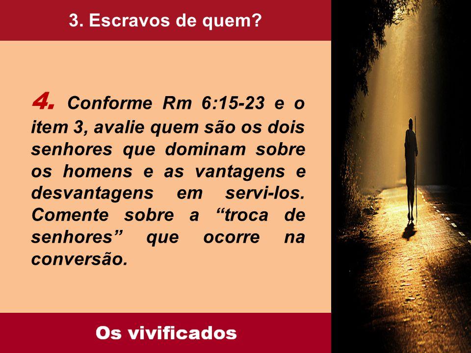 3. Escravos de quem? 4. Conforme Rm 6:15-23 e o item 3, avalie quem são os dois senhores que dominam sobre os homens e as vantagens e desvantagens em