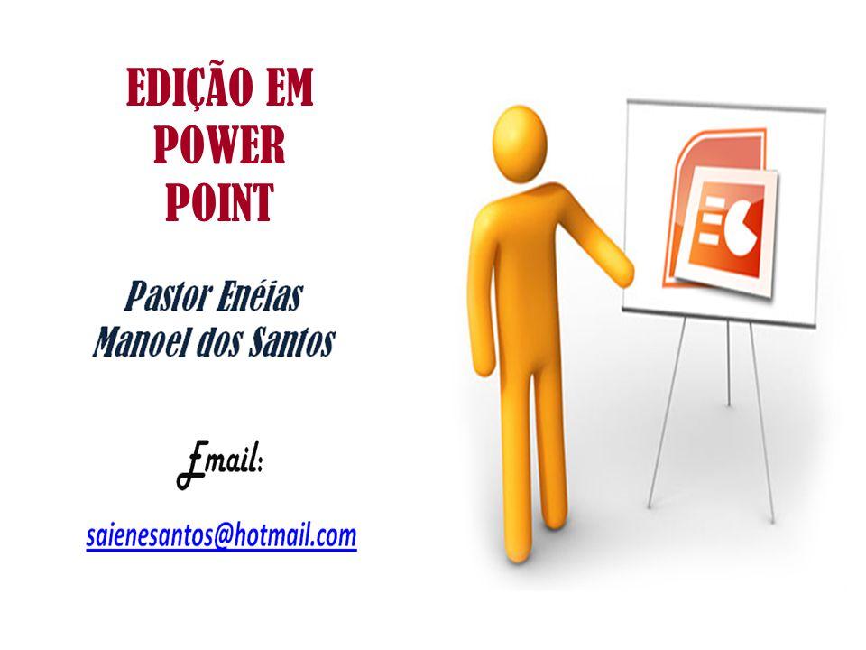 EDIÇÃO EM POWER POINT