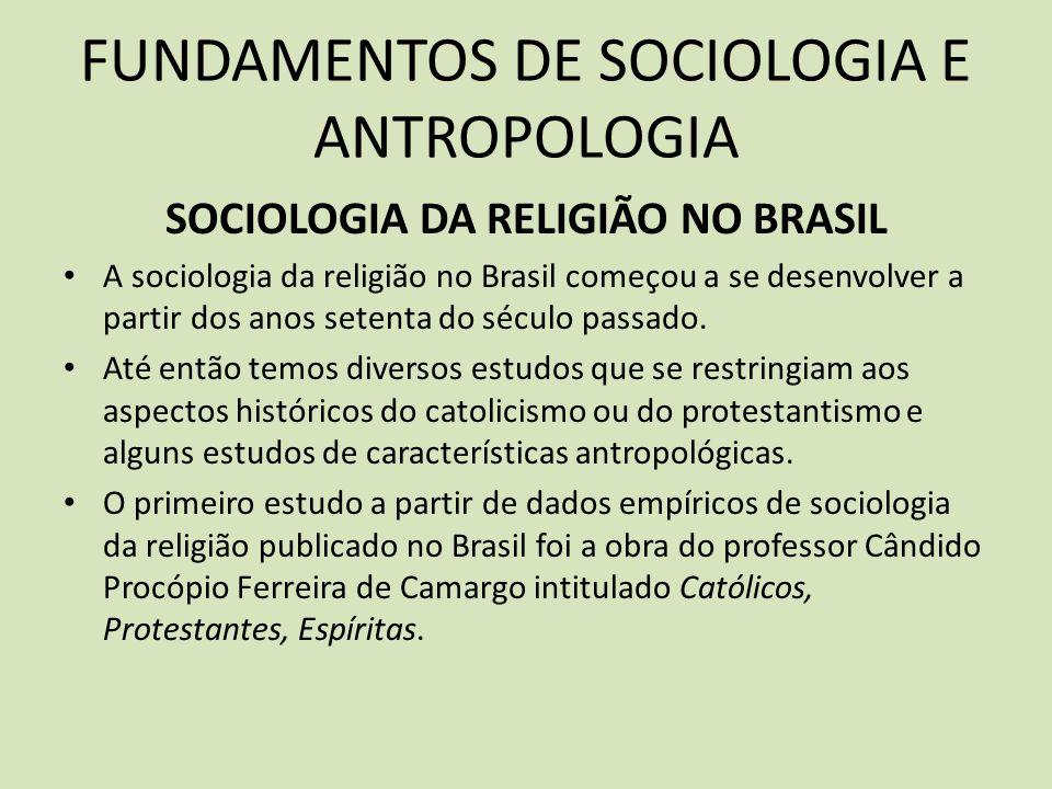 FUNDAMENTOS DE SOCIOLOGIA E ANTROPOLOGIA SOCIOLOGIA DA RELIGIÃO NO BRASIL A sociologia da religião no Brasil começou a se desenvolver a partir dos anos setenta do século passado.