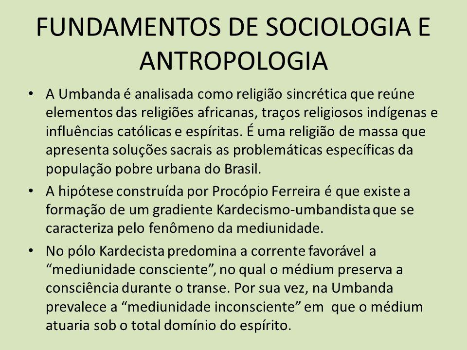 FUNDAMENTOS DE SOCIOLOGIA E ANTROPOLOGIA A Umbanda é analisada como religião sincrética que reúne elementos das religiões africanas, traços religiosos indígenas e influências católicas e espíritas.