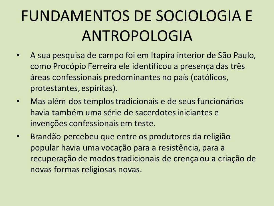 FUNDAMENTOS DE SOCIOLOGIA E ANTROPOLOGIA A sua pesquisa de campo foi em Itapira interior de São Paulo, como Procópio Ferreira ele identificou a presença das três áreas confessionais predominantes no país (católicos, protestantes, espíritas).