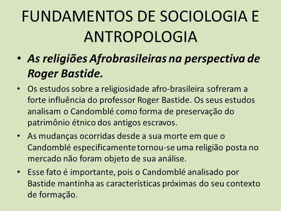 FUNDAMENTOS DE SOCIOLOGIA E ANTROPOLOGIA As religiões Afrobrasileiras na perspectiva de Roger Bastide.