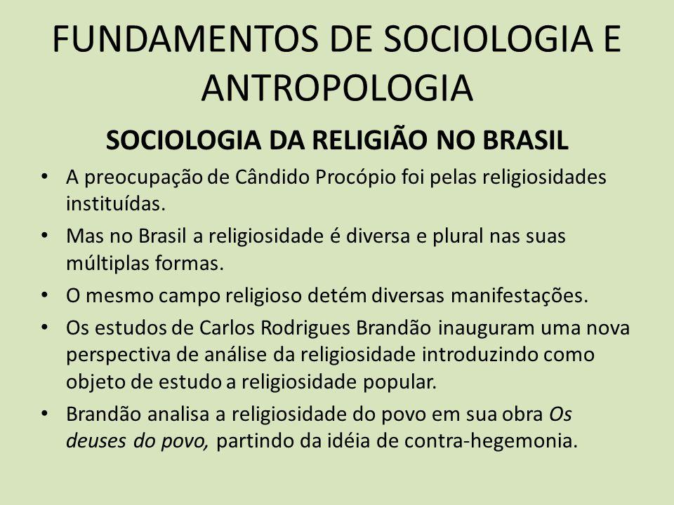 FUNDAMENTOS DE SOCIOLOGIA E ANTROPOLOGIA SOCIOLOGIA DA RELIGIÃO NO BRASIL A preocupação de Cândido Procópio foi pelas religiosidades instituídas.