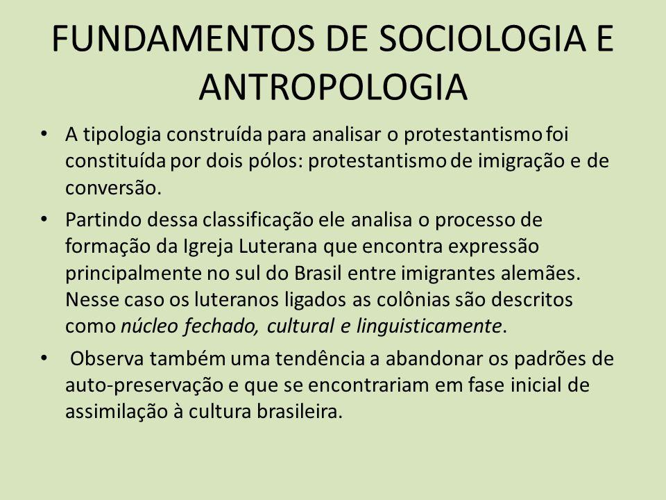 FUNDAMENTOS DE SOCIOLOGIA E ANTROPOLOGIA A tipologia construída para analisar o protestantismo foi constituída por dois pólos: protestantismo de imigração e de conversão.