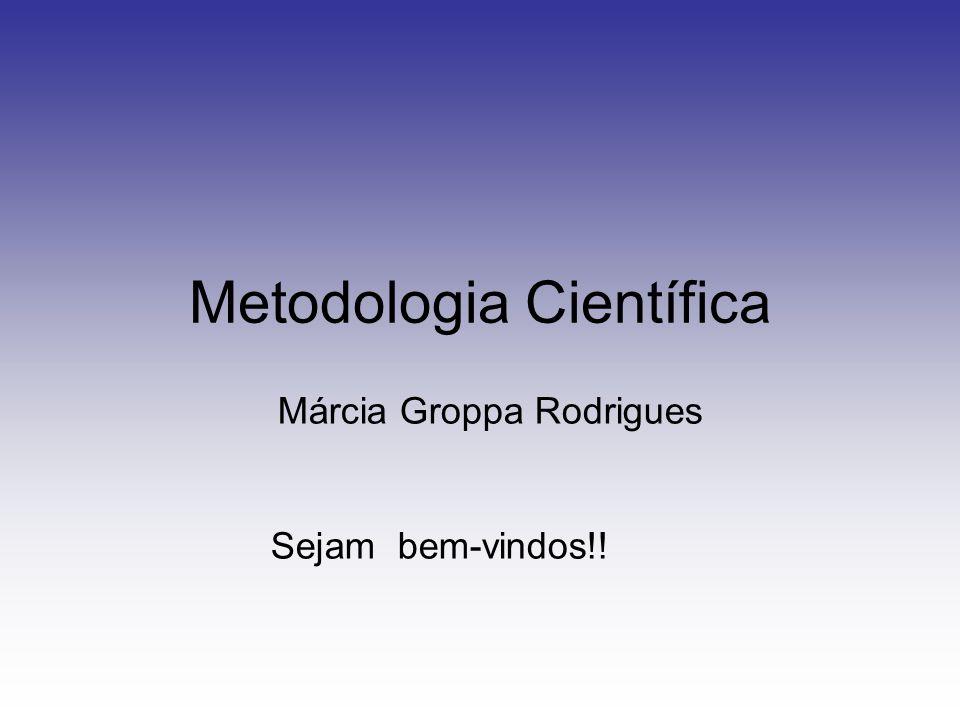 Metodologia Científica Márcia Groppa Rodrigues Sejam bem-vindos!!