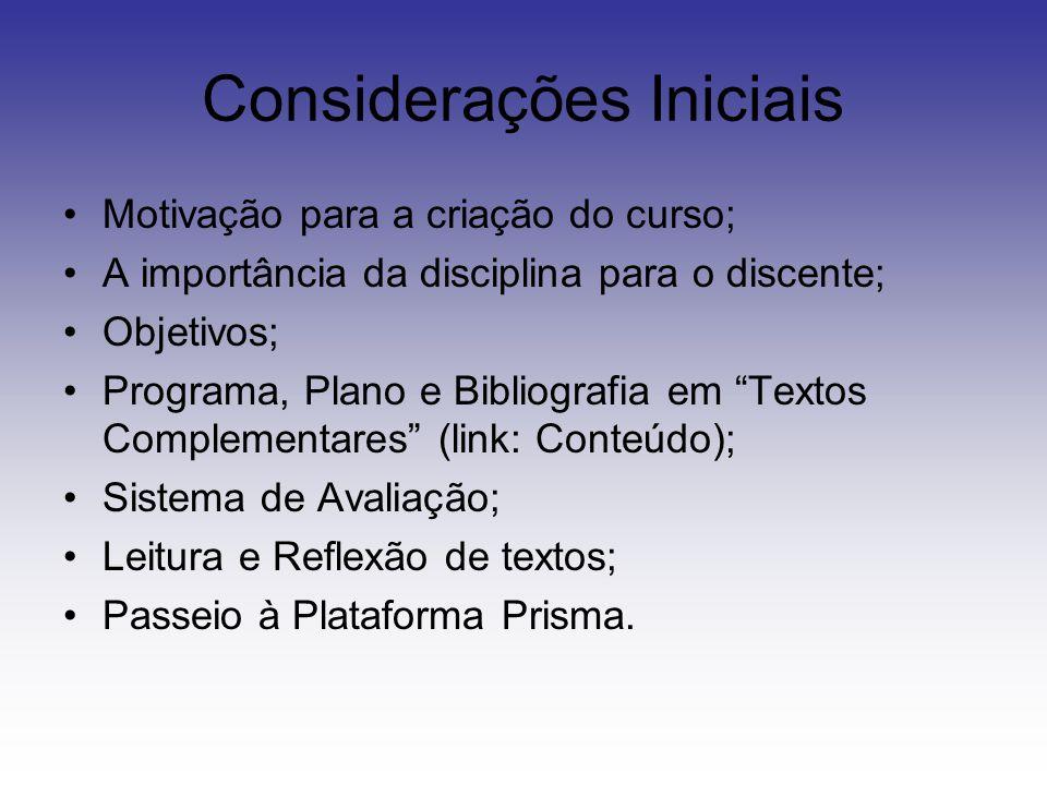 """Considerações Iniciais Motivação para a criação do curso; A importância da disciplina para o discente; Objetivos; Programa, Plano e Bibliografia em """"T"""