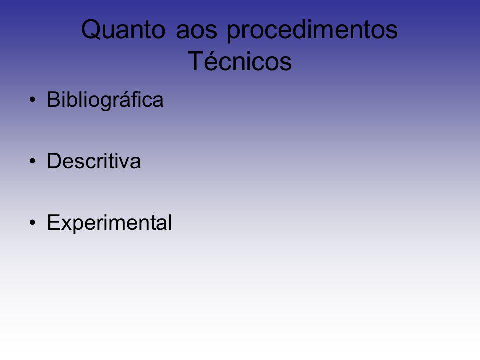 Quanto aos procedimentos Técnicos Bibliográfica Descritiva Experimental