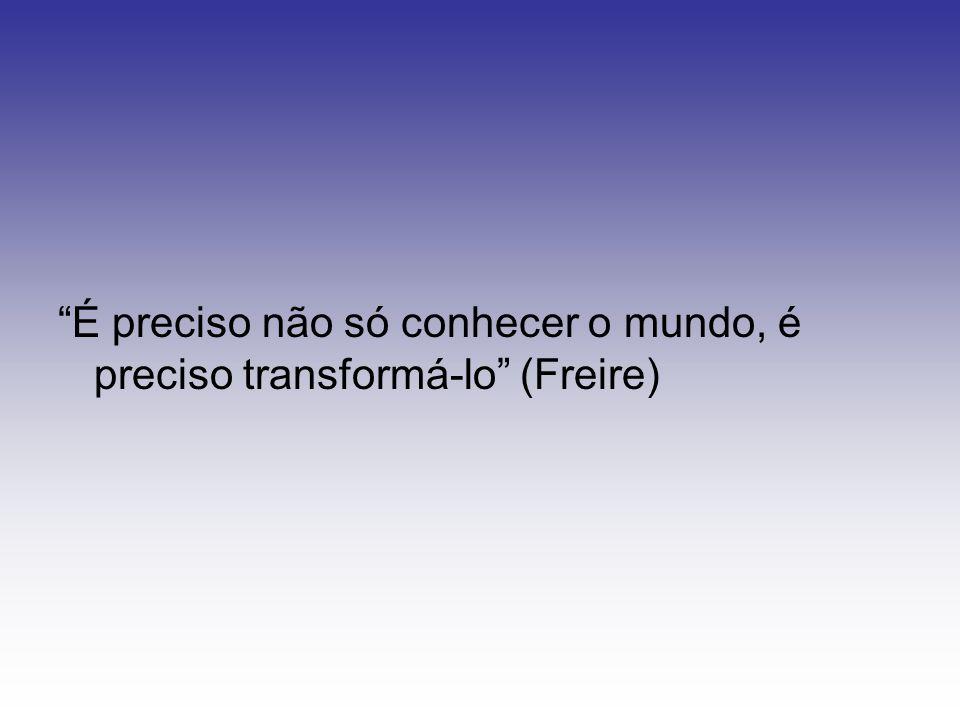 """""""É preciso não só conhecer o mundo, é preciso transformá-lo"""" (Freire)"""