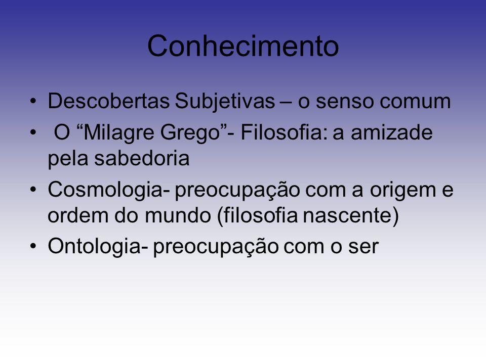 """Conhecimento Descobertas Subjetivas – o senso comum O """"Milagre Grego""""- Filosofia: a amizade pela sabedoria Cosmologia- preocupação com a origem e orde"""