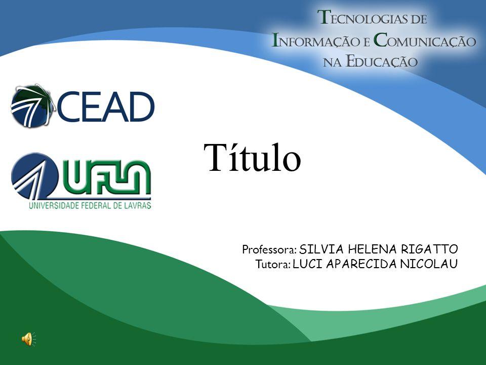 Título Professora: SILVIA HELENA RIGATTO Tutora: LUCI APARECIDA NICOLAU